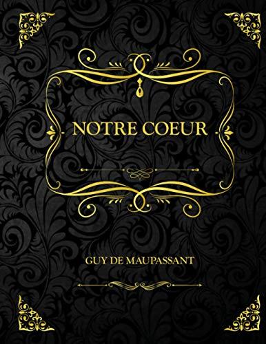 Notre Coeur: Edition Collector - Guy de Maupassant