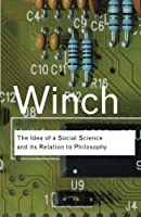 The Idea of a Social Science and Its Relation to Philosophy (Routledge Classics) (Volume 47) by Peter Winch(2007-11-01)