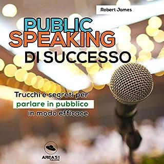 Public Speaking di successo     Trucchi e segreti per parlare in pubblico in modo efficace              Di:                                                                                                                                 Robert James                               Letto da:                                                                                                                                 Lorenzo Visi                      Durata:  1 ora     63 recensioni     Totali 3,7