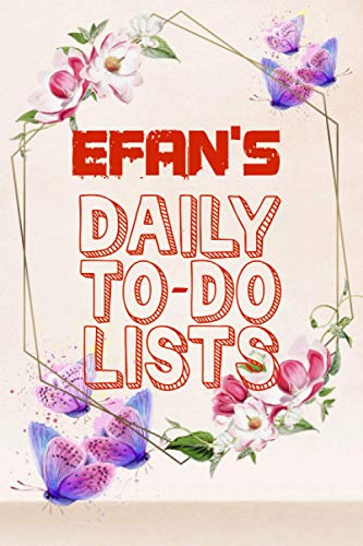 Efan's Daily To Do Lists: Weekly And Daily Task Planner | Daily Work Task Checklist | Lovely Personalised Name Journal | To Do List to Increase Your ... Time Management For Efan (110 Pages, 6x9)