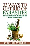 33 Ways To Get Rid of Parasites: How To Cleanse Parasites For People and Pets With All Nat...