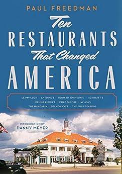 Ten Restaurants That Changed America by [Paul Freedman, Danny Meyer]
