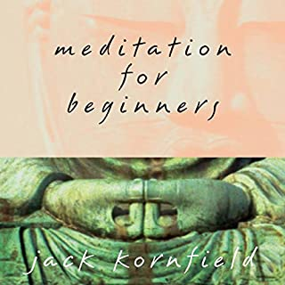 Meditation for Beginners                   By:                                                                                                                                 Jack Kornfield                               Narrated by:                                                                                                                                 Jack Kornfield                      Length: 2 hrs and 16 mins     160 ratings     Overall 3.8