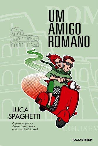 Um amigo romano: Comer, rezar, amar em Roma por [Luca Spaghetti, Mario Fondelli]