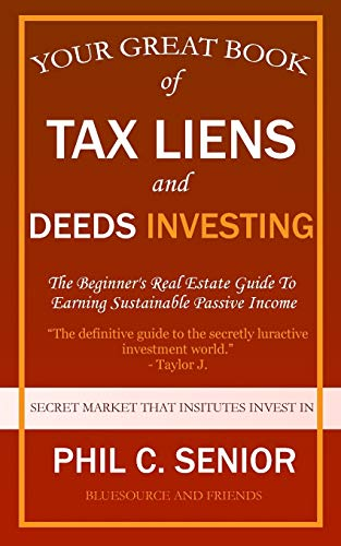 Real Estate Investing Books! - Your Great Book Of Tax Liens And Deeds Investing: The Beginner's Real Estate Guide To Earning Sustainable Passive Income