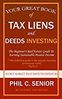 Your Great Book Of Tax Liens And Deeds Investing: The Beginner's Real Estate Guide To Earning Sustainable Passive Income