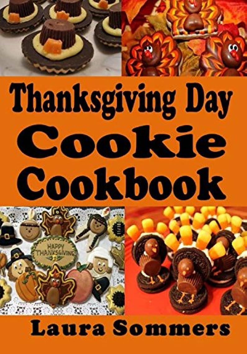 スタジオ祝うハイライトThanksgiving Day Cookie Cookbook: Recipes for Turkey Day Cookies (Thanksgiving Holiday Recipes)