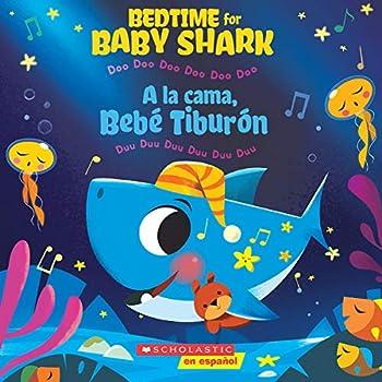Bedtime for Baby Shark / A la cama Bebé Tiburón  Bilingual   Doo Doo Doo Doo Doo Doo / Duu Duu Duu Duu Duu Duu  Spanish and English Edition