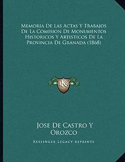 Memoria De Las Actas Y Trabajos De La Comision De Monumentos Historicos Y Artisticos De La Provincia De Granada (1868)