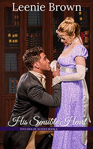 His Sensible Heart: A Touches of Austen Novel by [Leenie  Brown]