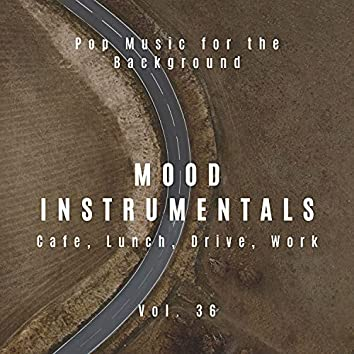 Mood Instrumentals: Pop Music For The Background - Cafe, Lunch, Drive, Work, Vol. 36