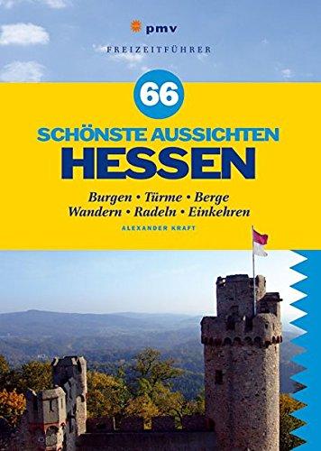 66 schönste Aussichten Hessen: Burgen, Türme, Berge - Wandern, Radeln, Einkehren (Freizeitführer)