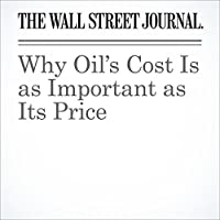 Why Oil's Cost Is as Important as Its Price's image