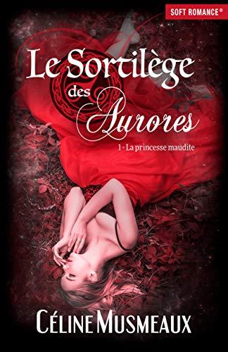 Le Sortilège des Aurores: 1 - La princesse maudite