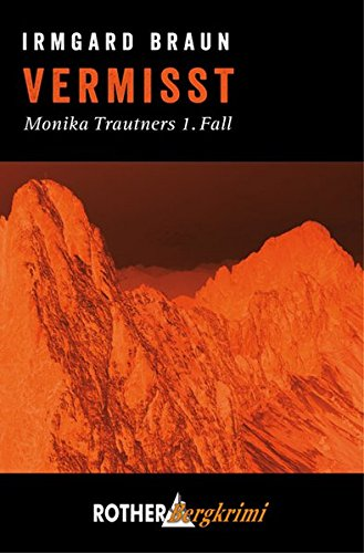 Vermisst: Monika Trautners 1. Fall (Rother Bergkrimi)