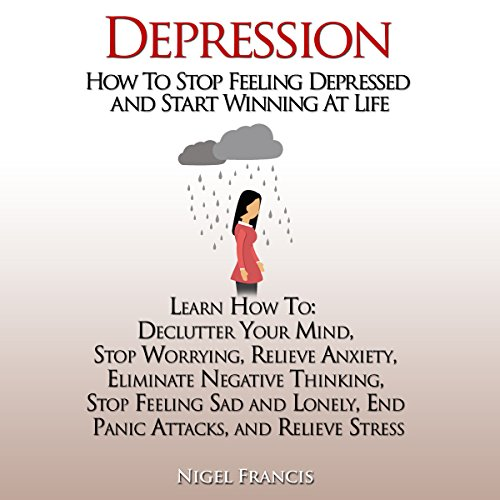 Depression: How to Stop Feeling Depressed and Start Winning at Life cover art