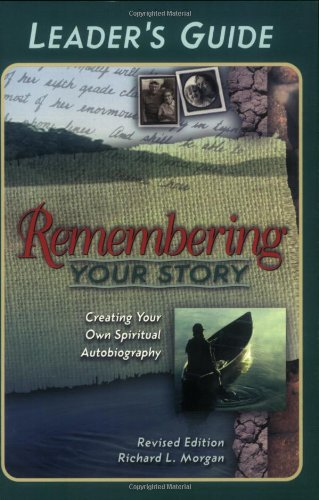 Remembering Your Story, Ldrs Gde Revised Edition: Creating Your Own Spiritual Autobiography
