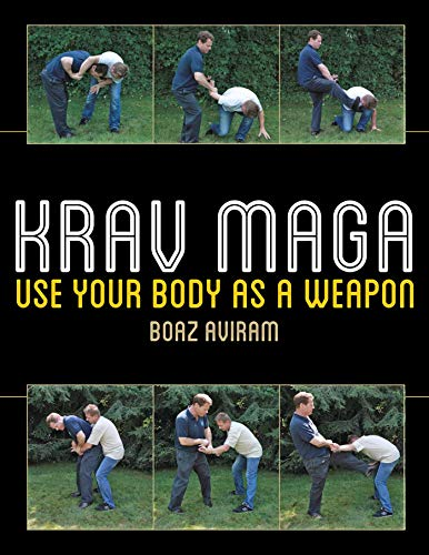 Krav Maga: Use Your Body as a We...