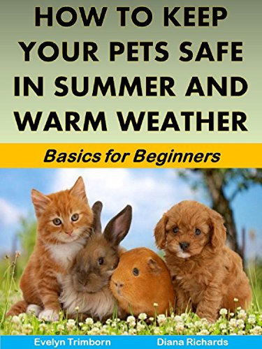 How to Keep Your Pets Safe in Summer and Warm Weather: Basics for Beginners (Health Matters Book 21) (English Edition)