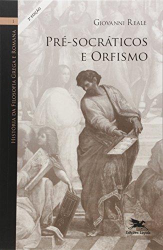 História da filosofia grega e romana (Vol. I): Volume I: Pré-socráticos e orfismo: 1