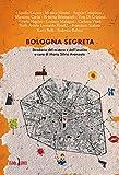 Bologna segreta. Stradario del mistero e dell'insolito