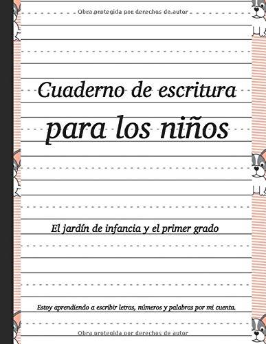 cuaderno de escritura para niños el jardin de infancia y el primer grado: Cuaderno de escritura; para los estudiantes de jardín de infancia y de primaria....