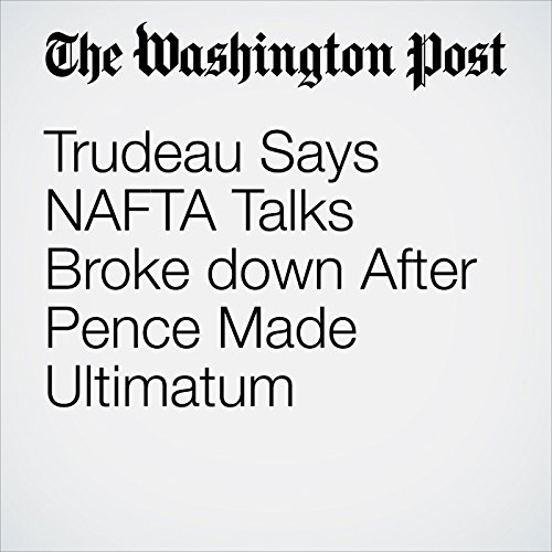 Trudeau Says NAFTA Talks Broke down After Pence Made Ultimatum copertina