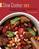Slow Cooker 101: Master the Slow Cooker with 101 Great Recipes (101 Recipes)