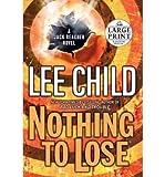 Nothing to Lose (Jack Reacher Novels (Paperback)) Large Print Child, Lee ( Author ) Jun-03-2008 Paperback - Random House Large Print Publishing - 03/06/2008