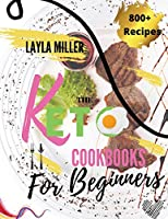Keto Cookbook For Beginners: 800+ Quick and Easy Mouth-watering Recipes that Busy and Novice Can Cook -28 Day Meal Plan Included-