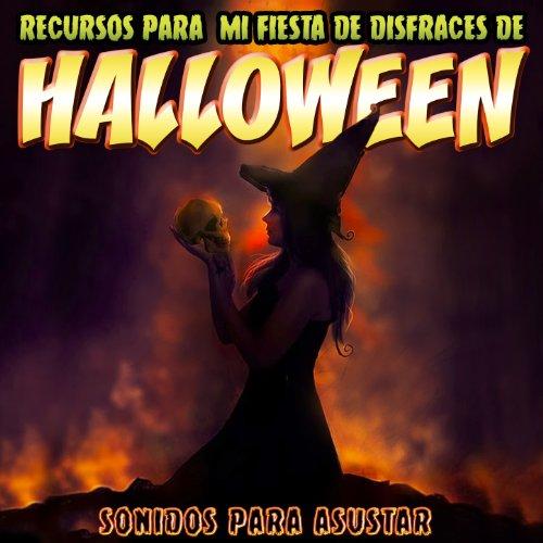 Sonidos para Asustar. Recursos para Mi Fiesta de Disfraces en Halloween [Explicit]