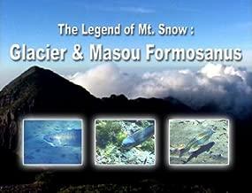 Rhythm of the Earth - The Legend of Mt. Snow: Glacier & Masou Formosanus