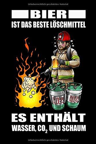 Bier Ist Das Beste Löschmittel Es Enthält Wasser, CO2 Und Schaum: Notizbuch Journal für Feuerwehrfrau oder Feuerwehrmann der freiwilligen Feuerwehr | Tagebuch 120 Seiten 6x9