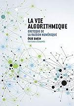 La Vie algorithmique - Critique de la raison numérique d'Eric Sadin