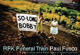 Paul Fusco: Rfk Funeral Train