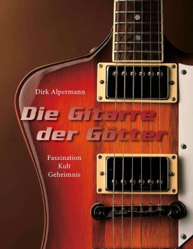Die Gitarre der Götter: Faszination Kult Geheimnis
