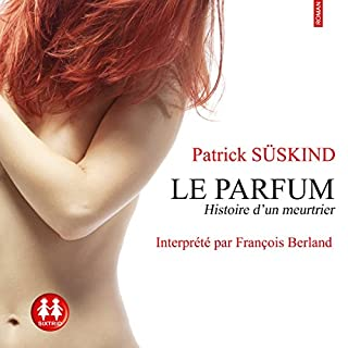 Le parfum     Histoire d'un meurtrier              Written by:                                                                                                                                 Patrick Süskind                               Narrated by:                                                                                                                                 François Berland                      Length: 8 hrs and 10 mins     31 ratings     Overall 4.1