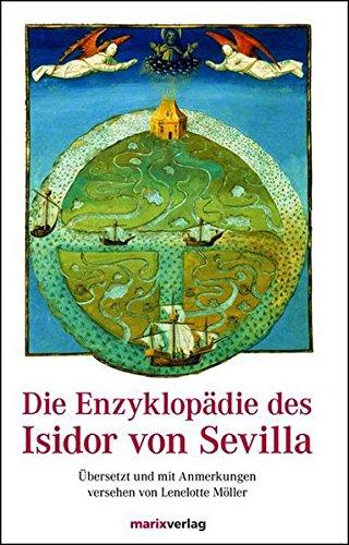 Die Enzyklopädie des Isidor von Sevilla: Übersetzt und mit Anmerkungen versehen von Lenelotte Möller