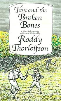 Tim and the Broken Bones: A Murder Mystery Set in the American Revolution (Tim Euston Book 4) by [Roddy Thorleifson]