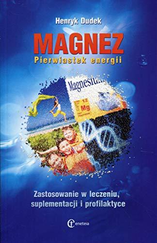 Magnez Pierwiastek energii: Zastosowanie w leczeniu, suplementacji i profilaktyce