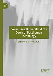 Conserving Humanity at the Dawn of Posthuman Technology