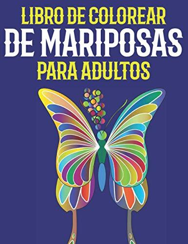 Libro de Colorear de Mariposas Para Adultos: Hermoso libro para colorear de mariposas: un libro para colorear para adultos con adorables mariposas con ... para aliviar el estrés y la relajación