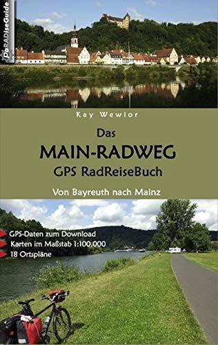 Das Main-Radweg GPS RadReiseBuch: Von Bayreuth nach Mainz. GPS-Daten zum Download, Karten im Maßstab 1:100.000, 18 Ortspläne