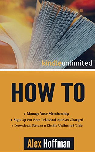 Kindle Unlimited How To: Sign Up For Free Trial And Not Get Charged, Manage Your Membership, Download, Return a Kindle Unlimited Title