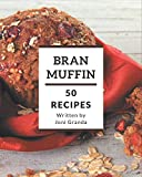 50 Bran Muffin Recipes: Making More Memories in your Kitchen with Bran Muffin Cookbook!