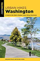 Urban Hikes Washington: A Guide to the State's Greatest Urban Hiking Adventures