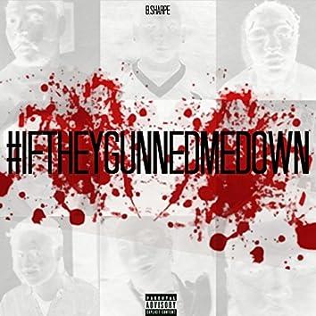 #Ifthey GunnedMeDown