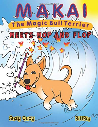 Makai the Magic Bull Terrier Meets Mop and Flop (Volume 1)