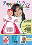 Puppenkleidung ohne Nähen - Baby, Band 6 - Doll Fashion Without Sewing - baby, Vol. 6 - Vestiti per bambole senza cucire - bambino, Vêtements de ... for 30 - 48 cm dress-up baby dolls. Patented!
