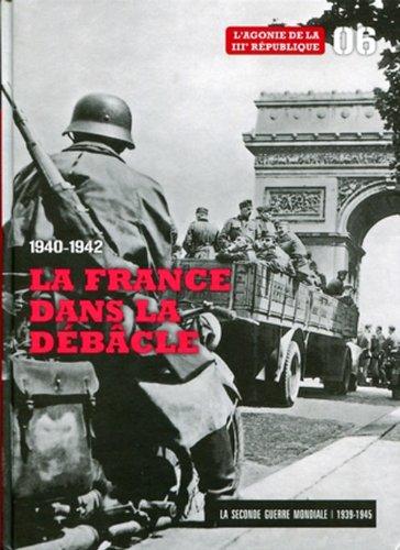 1940-1942 la France Dans la Débâcle - Tome 6. L'agonie de la IIIe République. Dvd La Grande-Bretagne aux abois